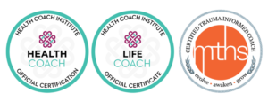 Certified Health Coach, Life Coach and Trauma Informed Coach